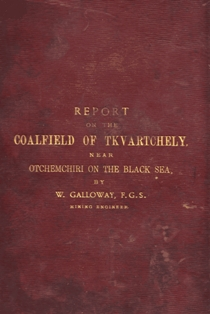 W. Galloway. Report on the coalfield of Tkvartchely, near Otchemchiri on the Black Sea (обложка)